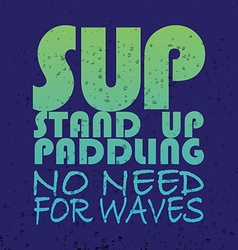 with signature SUP stand up paddling no nee vector image