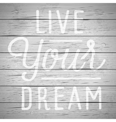 Slogan wood gray live your dream vector