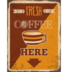 Retro metal sign fresh coffee here vector