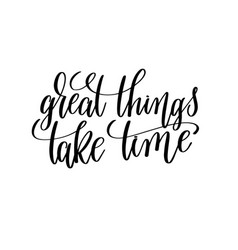 Great things take time black and white hand vector