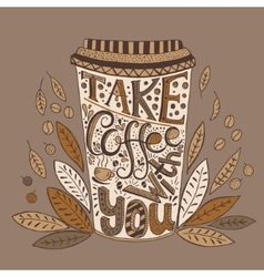 Hand drawn quote - take coffee with you vector