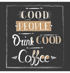 Quote about coffee - good people drink good coffee vector