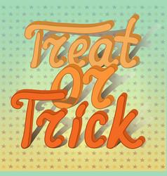 Cartoon volumetric word trick or treat on vector