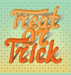 Cartoon volumetric word trick or treat on vector