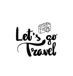 lets go travel lettering handwritten calligraphy vector image