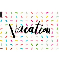 Vacation lettering on sprinkles pattern vector