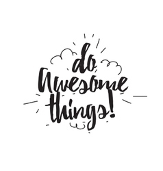 Do awesome things greeting card with calligraphy vector