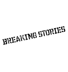 Breaking Stories rubber stamp vector image