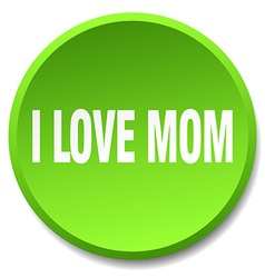 i love mom green round flat isolated push button vector image