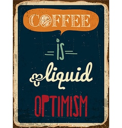 Retro metal sign coffee is liquid optimism vector
