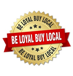 Be loyal buy local 3d gold badge with red ribbon vector
