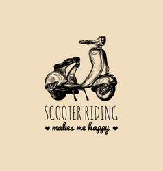 Scooter riding makes me happy typographic vector