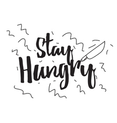 Stay hungry greeting card with calligraphy hand vector