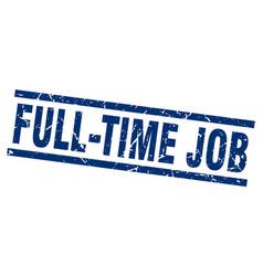 square grunge blue full-time job stamp vector image vector image