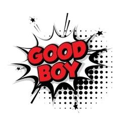Comic text good boy sound effects pop art vector
