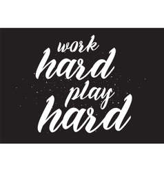Work hard play hard inscription greeting card vector