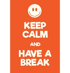 Keep calm and have a break poster vector