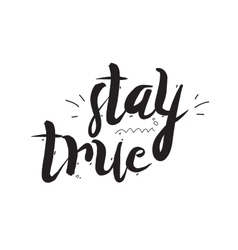 Stay true greeting card with modern calligraphy vector