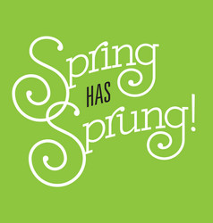 spring has sprung design vector image vector image