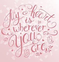 hand lettering inspiring quote - my heart is vector image vector image