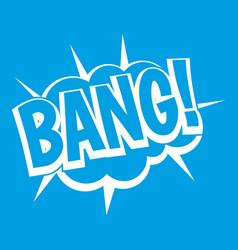 Bang speech bubble explosion icon white vector
