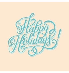 Happy holidays hand lettering inscription vector