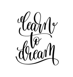 Learn to dream black and white hand lettering vector