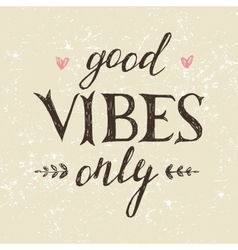 Hand drawn lettering good vibes only vector