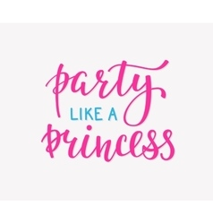 Party like a princess lettering quote typography vector
