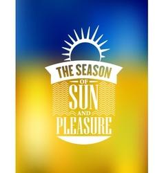 The Season Of Sun And Pleasure poster design vector image