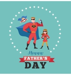 Happy fathers day card - super dad with kids vector