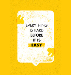 Everything is hard before it is easy inspiring vector