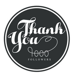 thank you one thousand followers round label vector image