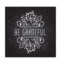 Be grateful - typographic element vector image vector image