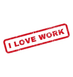I love work text rubber stamp vector
