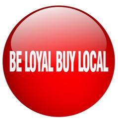 Be loyal buy local vector