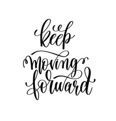 keep moving forward black and white hand lettering vector image vector image