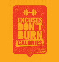 Excuses do not burn calories sport and fitness vector