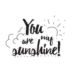You are my sunshine romantic quote greeting card vector