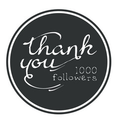 Thank you one thousand followers round label vector