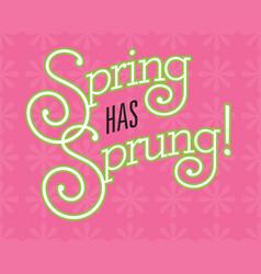 spring has sprung design on flower backgrou vector image vector image