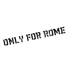 only for rome rubber stamp vector image