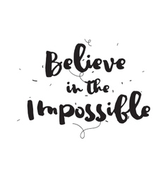 Believe in the impossible calligraphy with hand vector