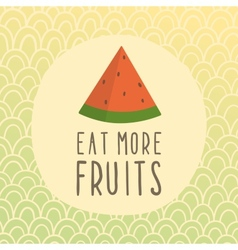 Eat more fruits card with piece of watermelon vector