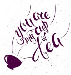 Hand lettering inspiring quote - you are my cup of vector