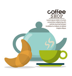 Coffee shop kettle cup and croissant vector