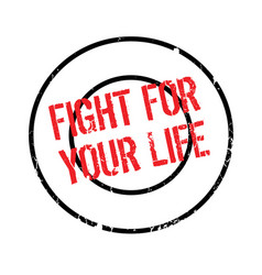 Fight for your life rubber stamp vector