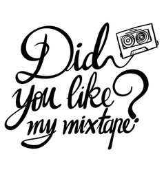 Word expression for did you like my mixtape vector