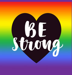 Be strong gay pride slogan vector