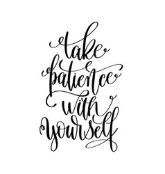 Take patience with yourself black and white hand vector
